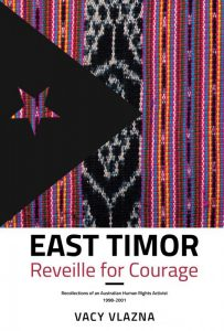 East Timor Reveille for Courage; reflections of an Australian Human Rights Activist 1998-2001.